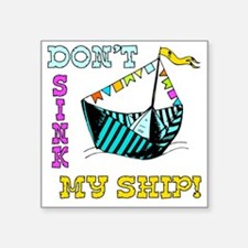 "DONT SINK MY SHIP.eps Square Sticker 3"" x 3"""