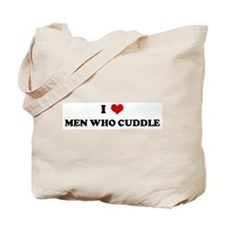 I Love MEN WHO CUDDLE Tote Bag
