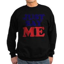 just say me Sweatshirt