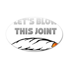 Lets Blow This Joint 35x21 Oval Wall Decal
