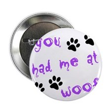 "you had me at woof 2.25"" Button"