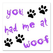 "you had me at woof Square Car Magnet 3"" x 3"""