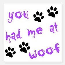 """you had me at woof Square Car Magnet 3"""" x 3"""""""