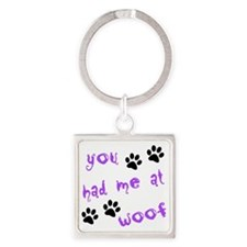 you had me at woof Square Keychain