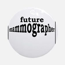 future mammographer Round Ornament
