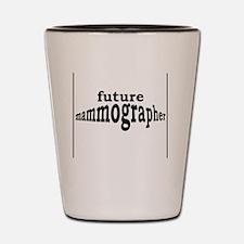 future mammographer Shot Glass