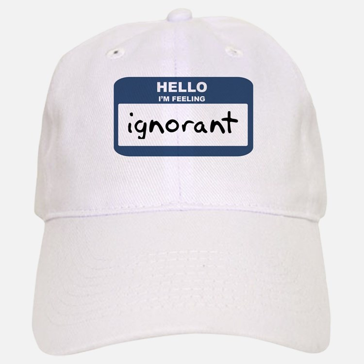 Feeling ignorant Baseball Baseball Cap