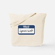 Feeling ignorant Tote Bag