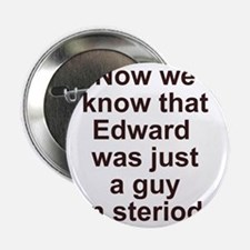 """effects of steriods, back 2.25"""" Button"""