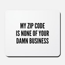 My Zip Code Is None Of Your Damn Business Mousepad