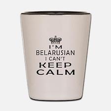 I Am Belarusian I Can Not Keep Calm Shot Glass