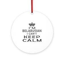 I Am Belarusian I Can Not Keep Calm Ornament (Roun