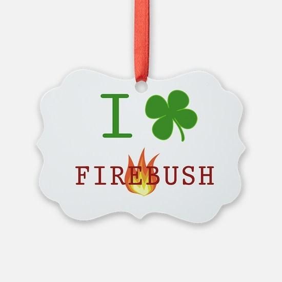 I-LOVE-FIREBUSH Ornament