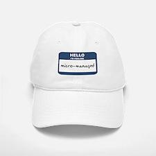 Feeling micro-managed Baseball Baseball Cap
