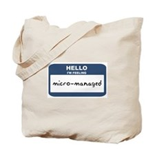 Feeling micro-managed Tote Bag