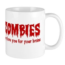 Zombies Love You For Your Brains Mugs
