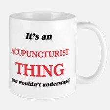 It's and Acupuncturist thing, you wouldn& Mugs