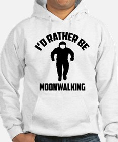I'd Rather Be Moonwalking Hoodie
