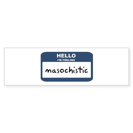 Feeling masochistic Bumper Sticker