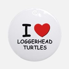 I love loggerhead turtles Ornament (Round)