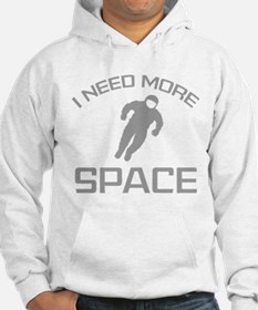 I Need More Space Hoodie