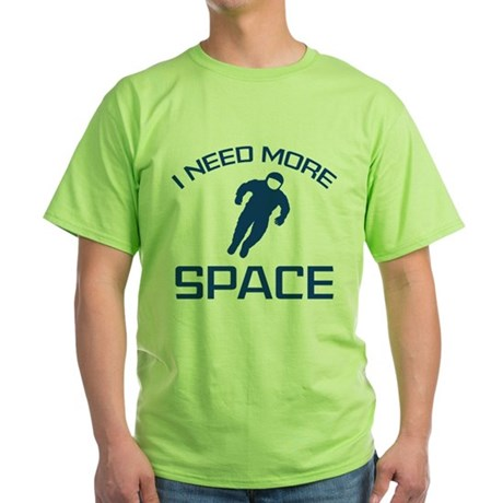 I Need More Space Green T-Shirt