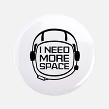 """I Need More Space 3.5"""" Button"""