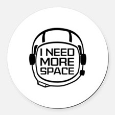 I Need More Space Round Car Magnet