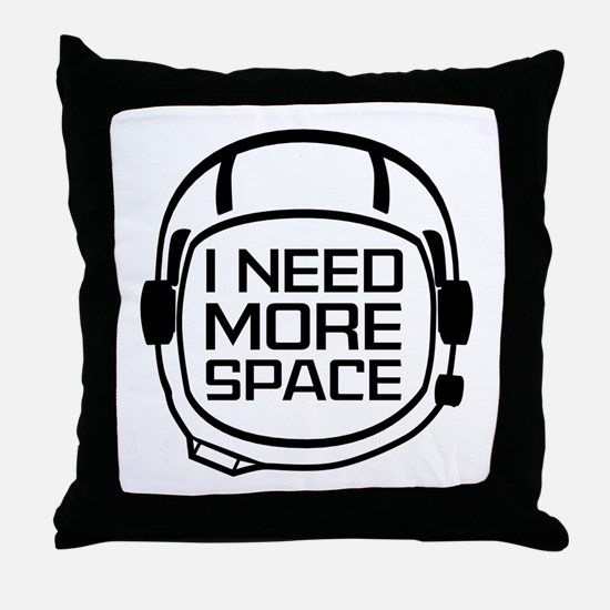 I Need More Space Throw Pillow