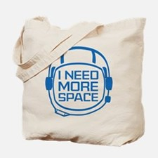 I Need More Space Tote Bag