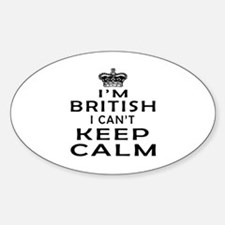 I Am British I Can Not Keep Calm Decal