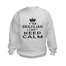 I Am Brazilian I Can Not Keep Calm Sweatshirt
