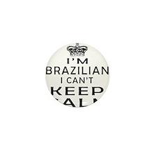 I Am Brazilian I Can Not Keep Calm Mini Button