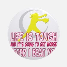 life is tough a Round Ornament