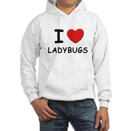 I love ladybugs Hooded Sweatshirt
