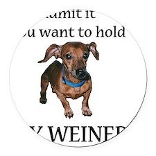 hold my weiner Round Car Magnet