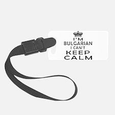 I Am Bulgarian I Can Not Keep Calm Luggage Tag