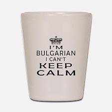I Am Bulgarian I Can Not Keep Calm Shot Glass