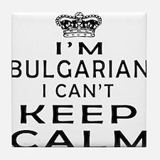 I Am Bulgarian I Can Not Keep Calm Tile Coaster
