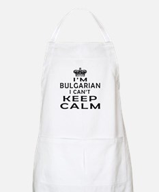 I Am Bulgarian I Can Not Keep Calm Apron