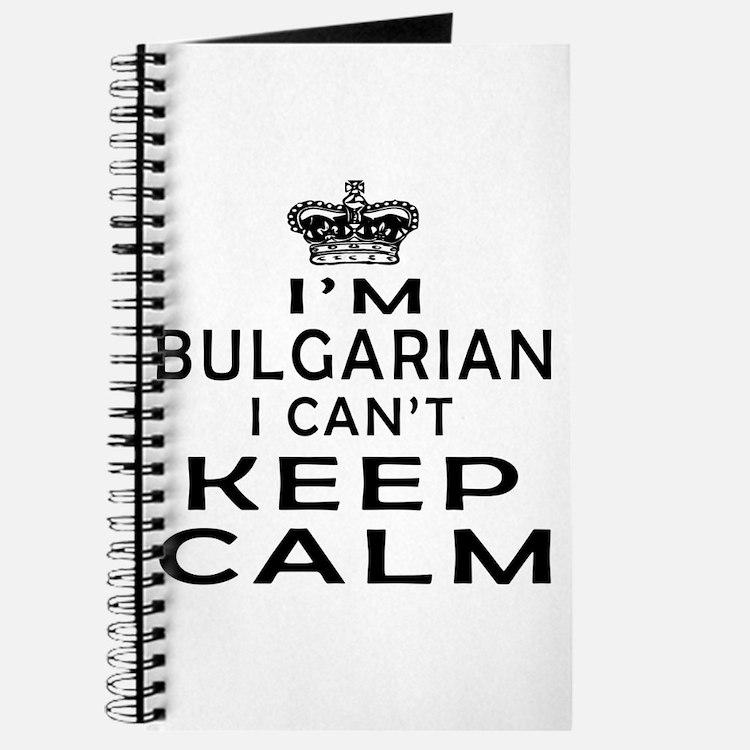 I Am Bulgarian I Can Not Keep Calm Journal