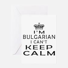 I Am Bulgarian I Can Not Keep Calm Greeting Card