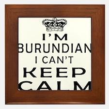 I Am Burundian I Can Not Keep Calm Framed Tile