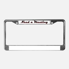need-a-meeting License Plate Frame