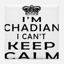 I Am Chadian I Can Not Keep Calm Tile Coaster