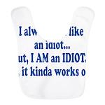 i am an idiot.png Bib