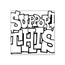 """support_this_BW Square Sticker 3"""" x 3"""""""