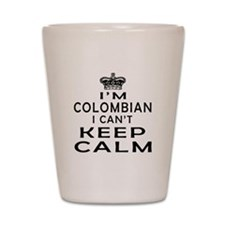 I Am Colombian I Can Not Keep Calm Shot Glass