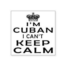 "I Am Cuban I Can Not Keep Calm Square Sticker 3"" x"