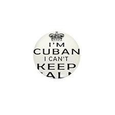 I Am Cuban I Can Not Keep Calm Mini Button